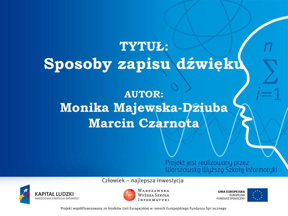 2 TYTUŁ: Sposoby zapisu dźwięku AUTOR: Monika Majewska-Dziuba Marcin Czarnota