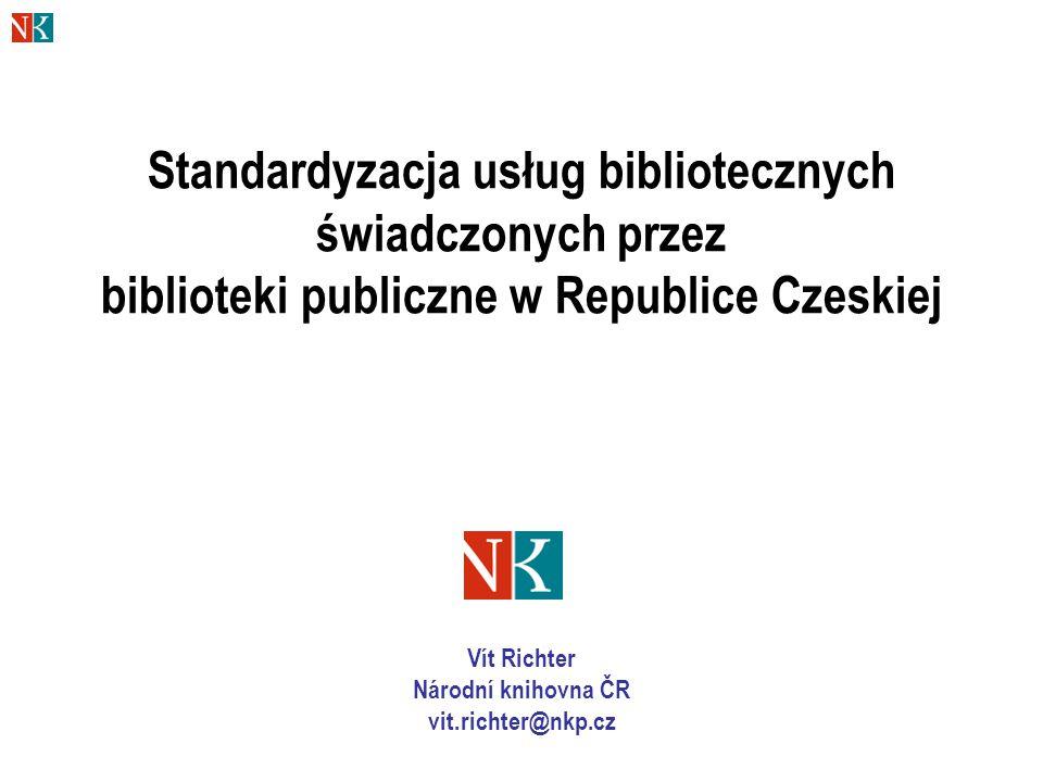 Standardyzacja usług bibliotecznych świadczonych przez biblioteki publiczne w Republice Czeskiej Vít Richter Národní knihovna ČR vit.richter@nkp.cz