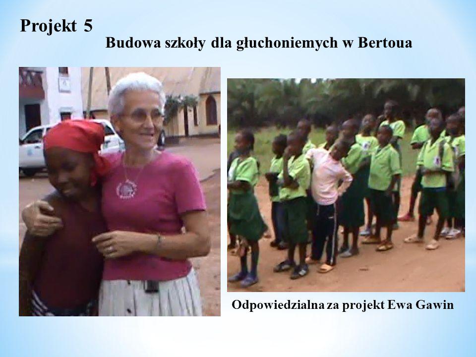 Odpowiedzialna za projekt Ewa Gawin Projekt 5 Budowa szkoły dla głuchoniemych w Bertoua