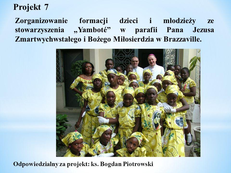"""Projekt 7 Zorganizowanie formacji dzieci i młodzieży ze stowarzyszenia """"Yamboté"""" w parafii Pana Jezusa Zmartwychwstałego i Bożego Miłosierdzia w Brazz"""