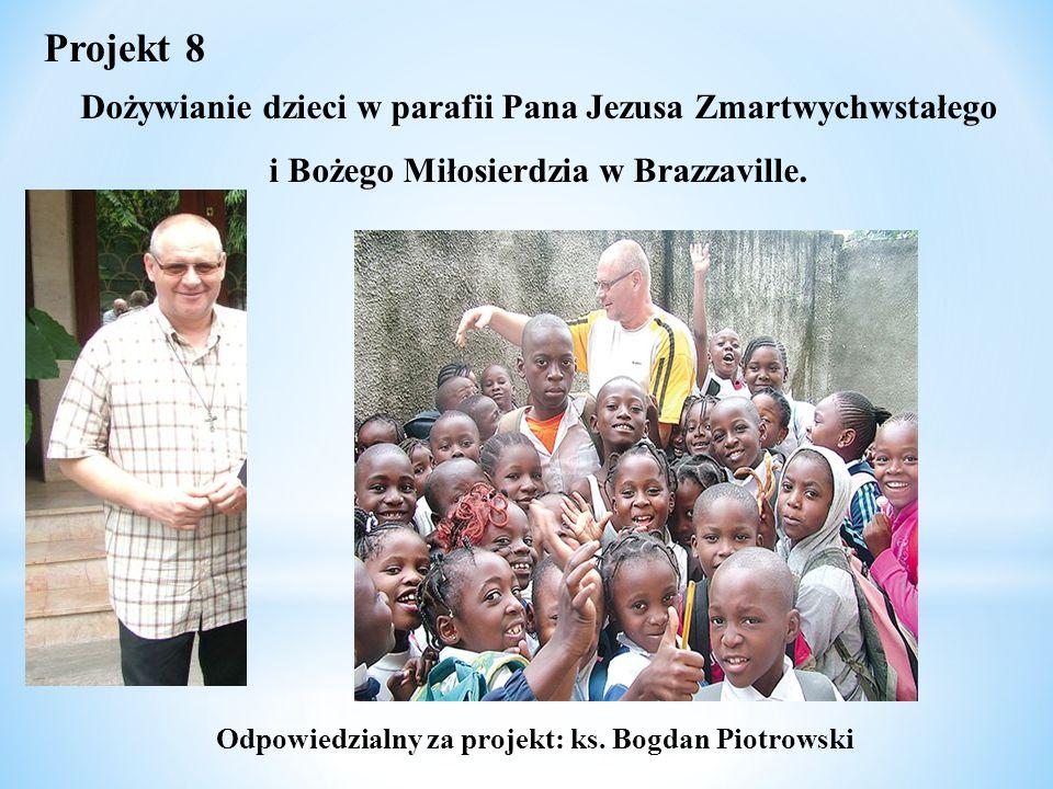 Projekt 8 Dożywianie dzieci w parafii Pana Jezusa Zmartwychwstałego i Bożego Miłosierdzia w Brazzaville. Odpowiedzialny za projekt: ks. Bogdan Piotrow