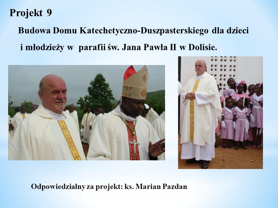 Odpowiedzialny za projekt: ks. Marian Pazdan Projekt 9 Budowa Domu Katechetyczno-Duszpasterskiego dla dzieci i młodzieży w parafii św. Jana Pawła II w