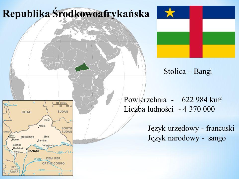 Powierzchnia - 622 984 km² Liczba ludności - 4 370 000 Język urzędowy - francuski Język narodowy - sango Republika Środkowoafrykańska Stolica – Bangi