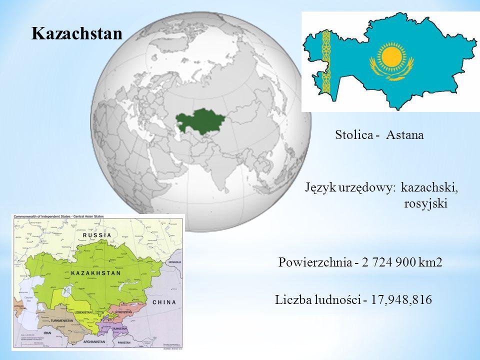 Kazachstan Stolica - Astana Język urzędowy: kazachski, rosyjski Powierzchnia - 2 724 900 km2 Liczba ludności - 17,948,816