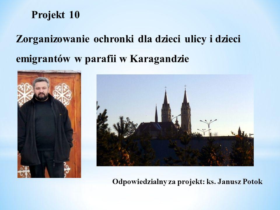 Odpowiedzialny za projekt: ks. Janusz Potok Projekt 10 Zorganizowanie ochronki dla dzieci ulicy i dzieci emigrantów w parafii w Karagandzie