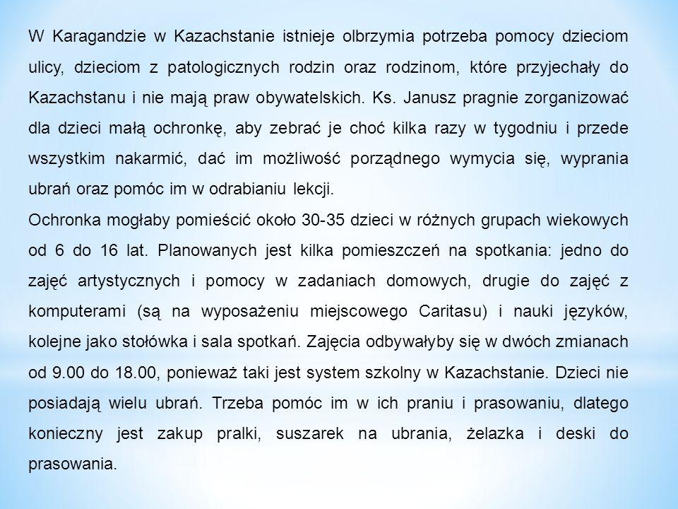 W Karagandzie w Kazachstanie istnieje olbrzymia potrzeba pomocy dzieciom ulicy, dzieciom z patologicznych rodzin oraz rodzinom, które przyjechały do K