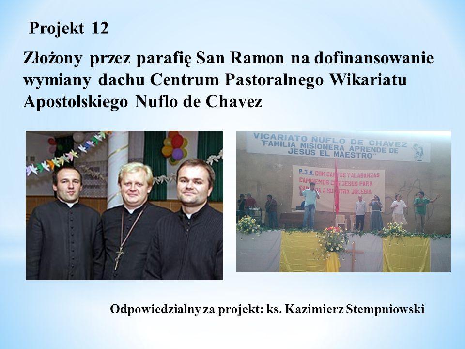 Złożony przez parafię San Ramon na dofinansowanie wymiany dachu Centrum Pastoralnego Wikariatu Apostolskiego Nuflo de Chavez Projekt 12 Odpowiedzialny