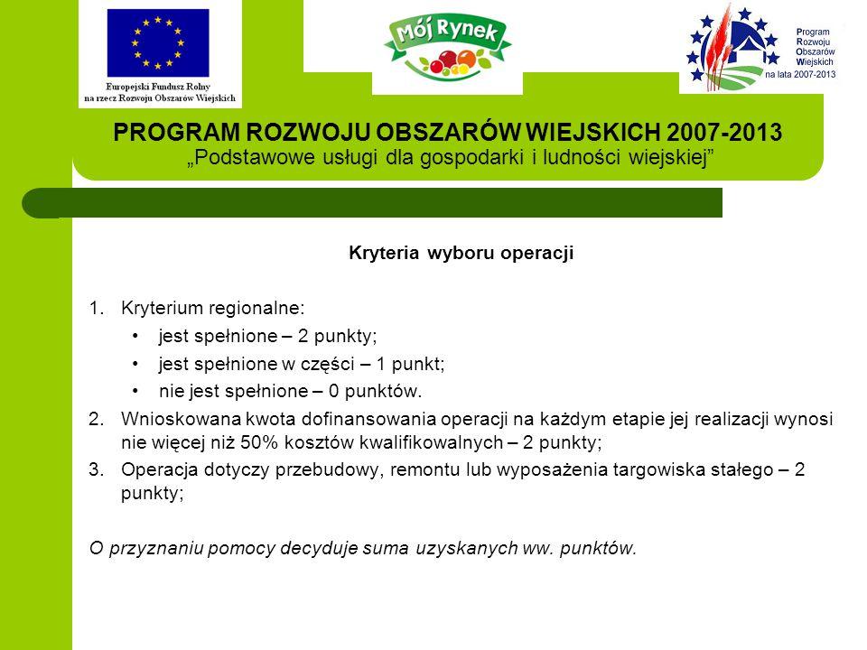 """PROGRAM ROZWOJU OBSZARÓW WIEJSKICH 2007-2013 """"Podstawowe usługi dla gospodarki i ludności wiejskiej Kryteria wyboru operacji 1.Kryterium regionalne: jest spełnione – 2 punkty; jest spełnione w części – 1 punkt; nie jest spełnione – 0 punktów."""