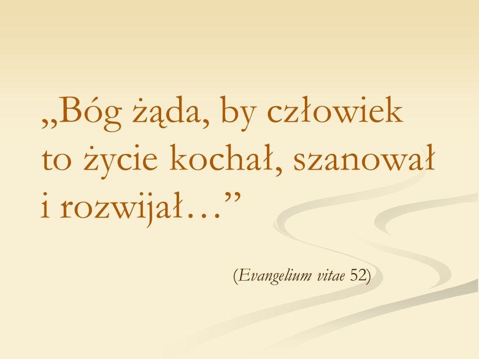 """""""Bóg żąda, by człowiek to życie kochał, szanował i rozwijał…"""" (Evangelium vitae 52)"""