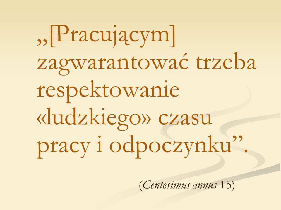 """""""[Pracującym] zagwarantować trzeba respektowanie «ludzkiego» czasu pracy i odpoczynku"""". (Centesimus annus 15)"""