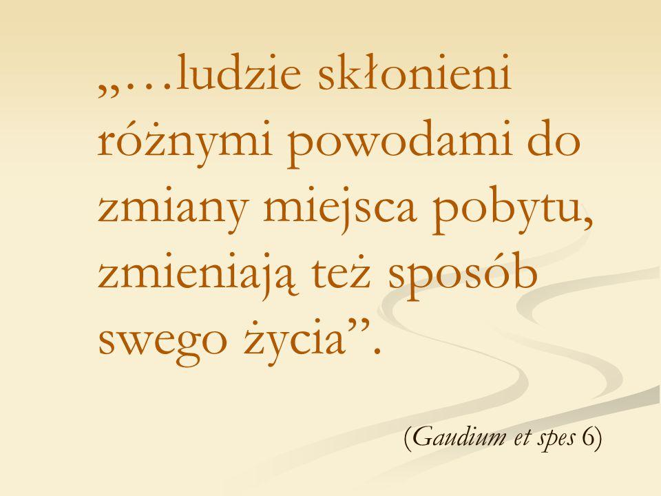 """""""…ludzie skłonieni różnymi powodami do zmiany miejsca pobytu, zmieniają też sposób swego życia"""". (Gaudium et spes 6)"""