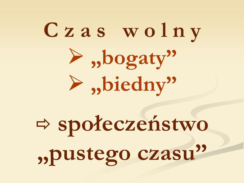 """C z a s w o l n y  """"bogaty""""  """"biedny""""  społeczeństwo """"pustego czasu"""""""