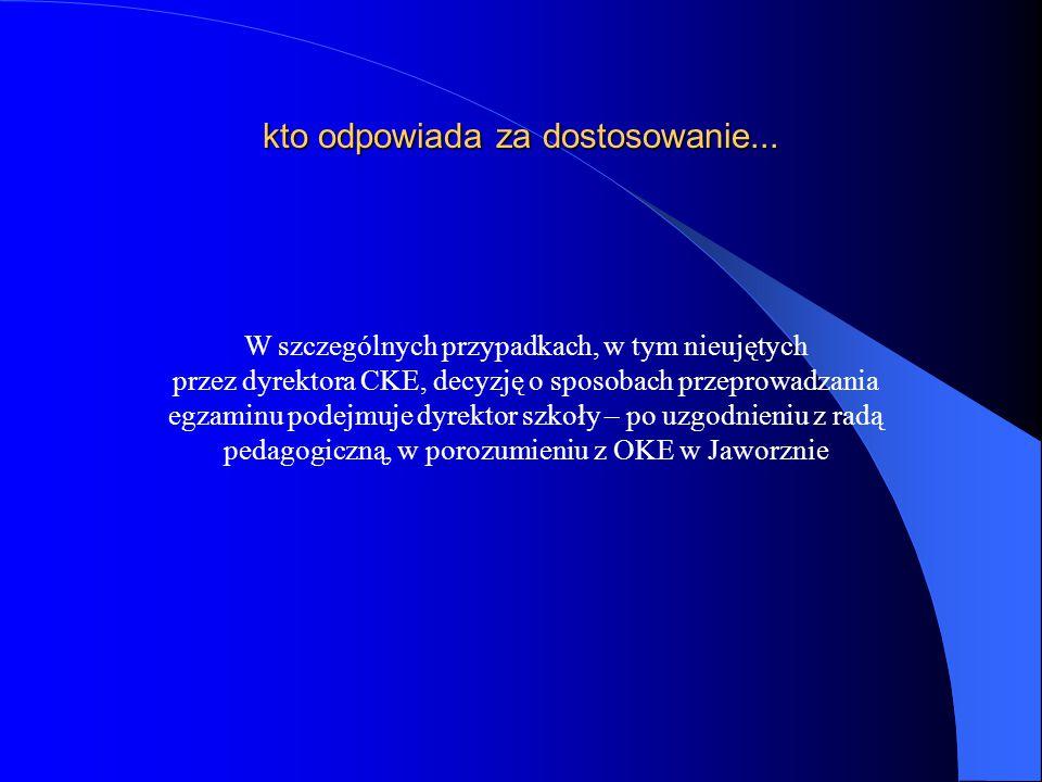 kto odpowiada za dostosowanie... W szczególnych przypadkach, w tym nieujętych przez dyrektora CKE, decyzję o sposobach przeprowadzania egzaminu podejm