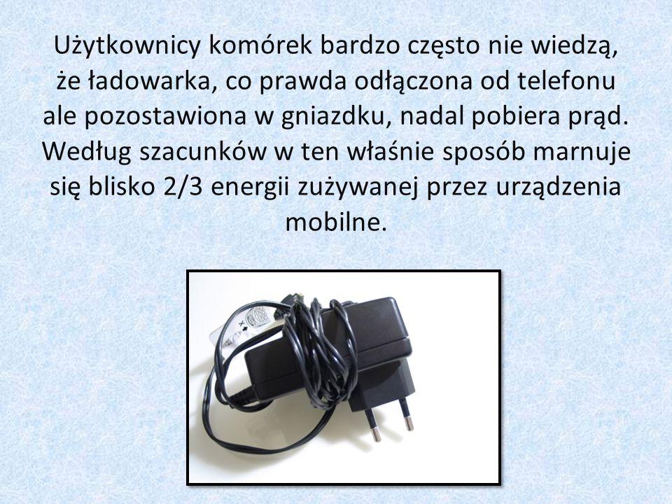 Użytkownicy komórek bardzo często nie wiedzą, że ładowarka, co prawda odłączona od telefonu ale pozostawiona w gniazdku, nadal pobiera prąd.