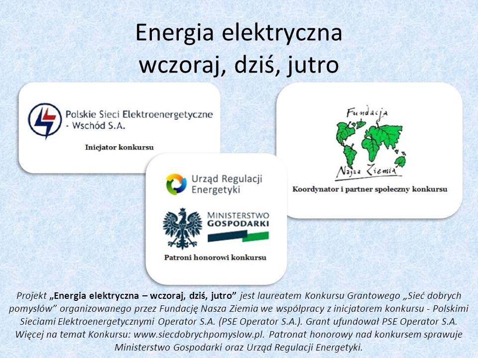 """Energia elektryczna wczoraj, dziś, jutro Projekt """"Energia elektryczna – wczoraj, dziś, jutro jest laureatem Konkursu Grantowego """"Sieć dobrych pomysłów organizowanego przez Fundację Nasza Ziemia we współpracy z inicjatorem konkursu - Polskimi Sieciami Elektroenergetycznymi Operator S.A."""