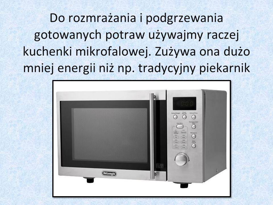 Do rozmrażania i podgrzewania gotowanych potraw używajmy raczej kuchenki mikrofalowej.