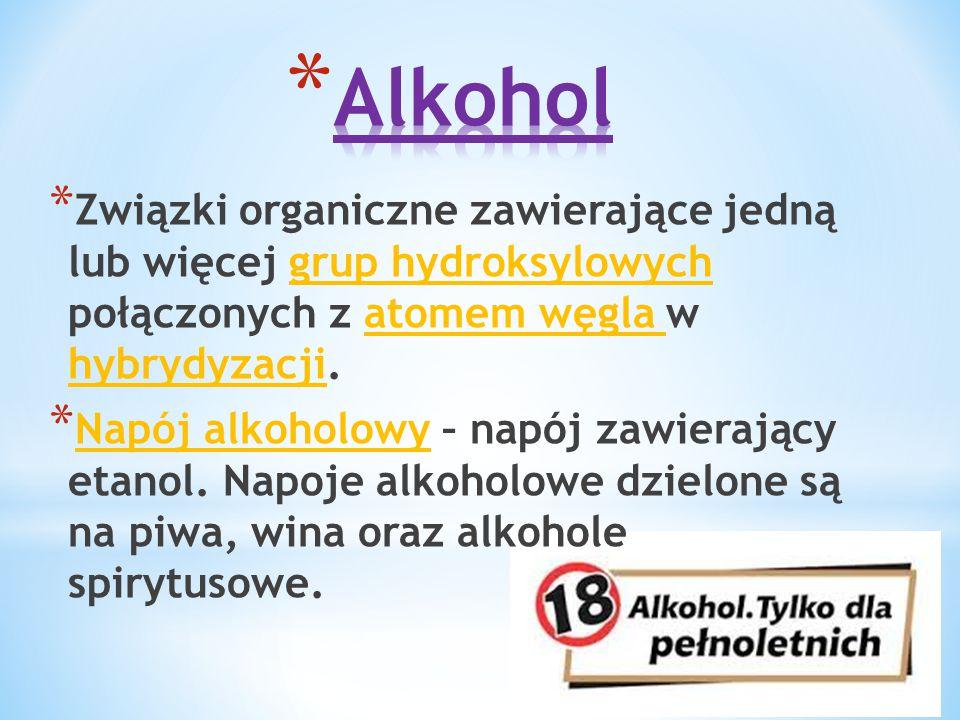 * Związki organiczne zawierające jedną lub więcej grup hydroksylowych połączonych z atomem węgla w hybrydyzacji. * Napój alkoholowy – napój zawierając