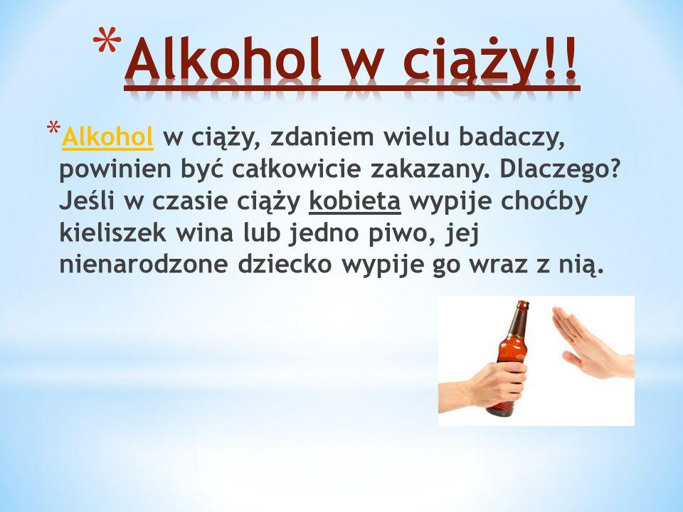 * Alkohol w ciąży, zdaniem wielu badaczy, powinien być całkowicie zakazany. Dlaczego? Jeśli w czasie ciąży kobieta wypije choćby kieliszek wina lub je