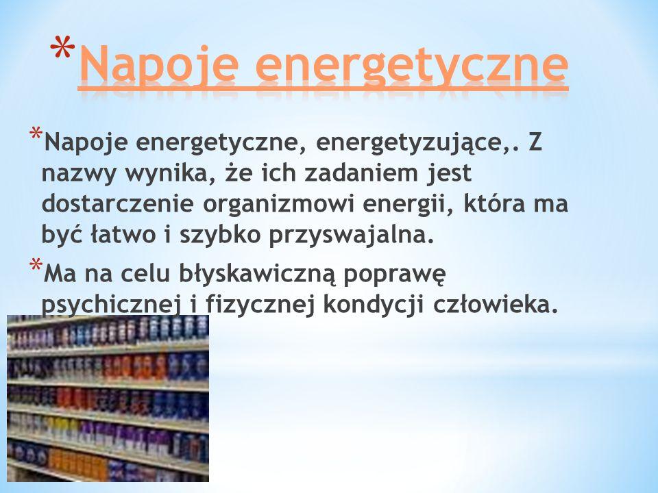 * Napoje energetyczne, energetyzujące,. Z nazwy wynika, że ich zadaniem jest dostarczenie organizmowi energii, która ma być łatwo i szybko przyswajaln