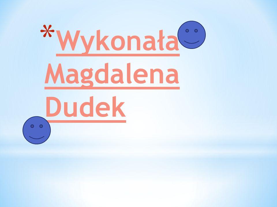 * Wykonała Magdalena Dudek
