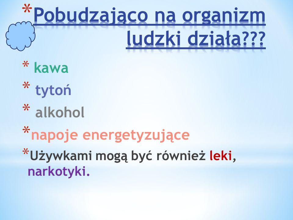 * kawa * tytoń * alkohol * napoje energetyzujące  * Używkami mogą być również leki, narkotyki.
