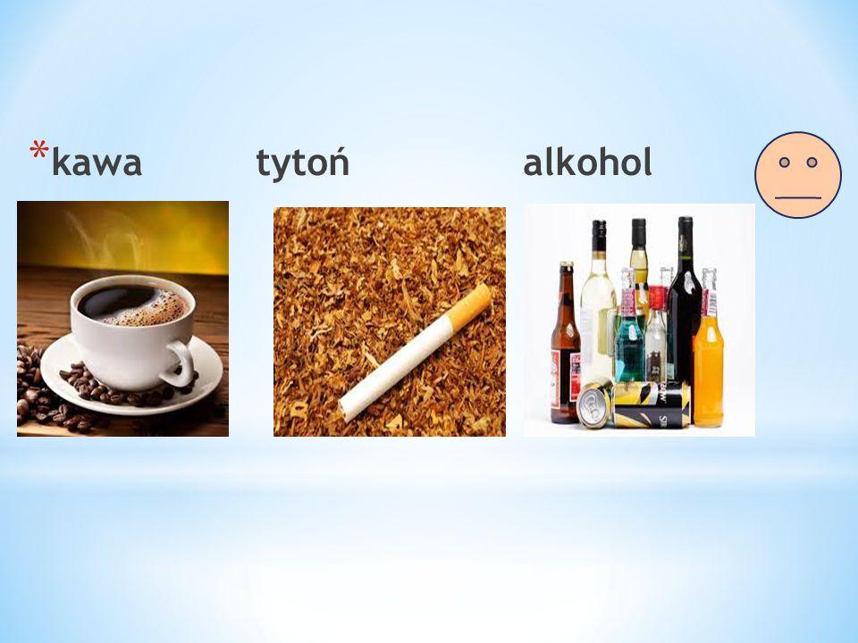 * kawa tytoń alkohol