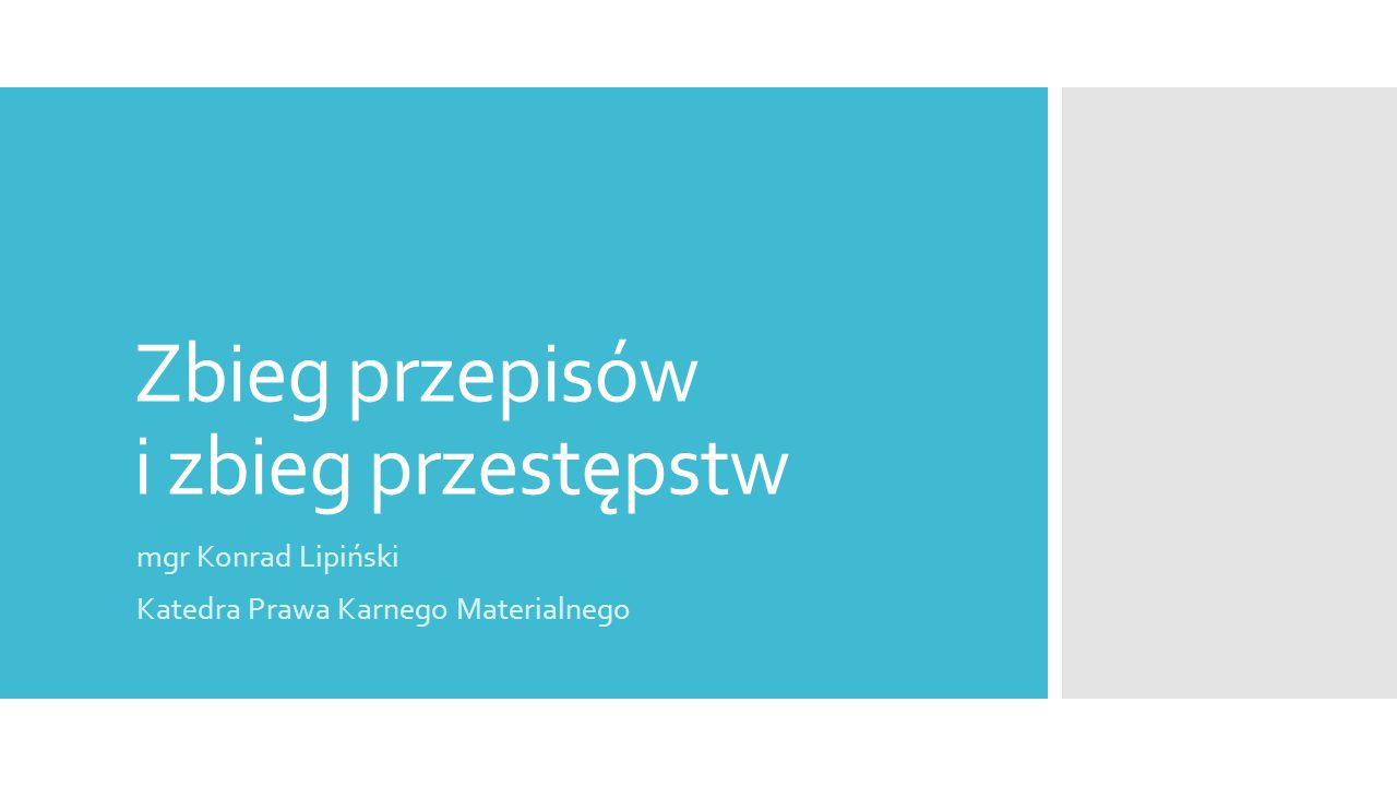 Zbieg przepisów i zbieg przestępstw mgr Konrad Lipiński Katedra Prawa Karnego Materialnego