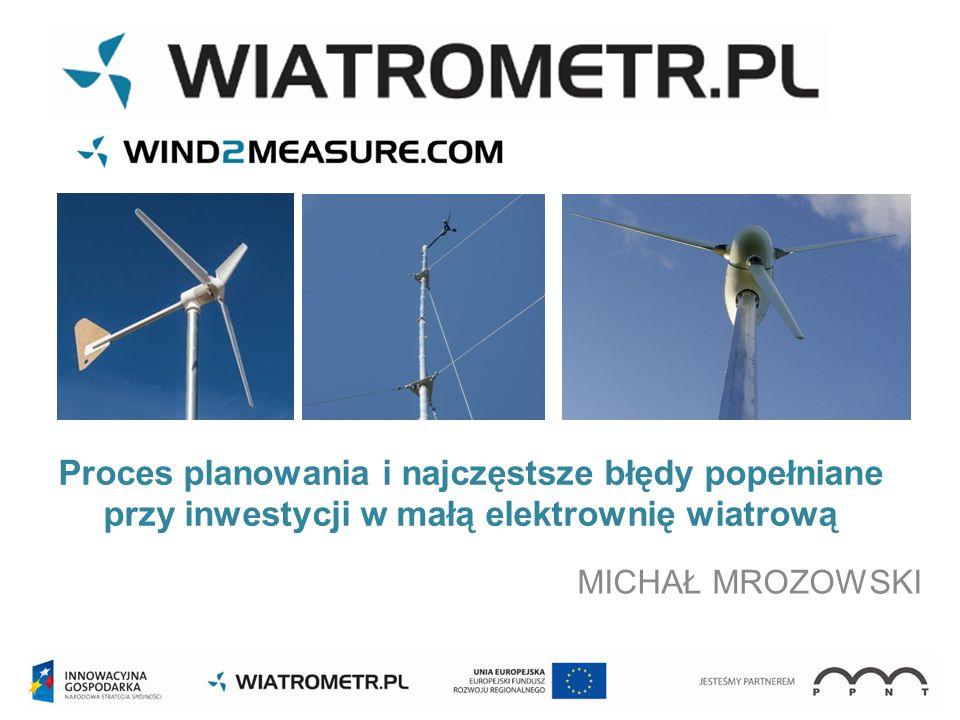 Proces planowania i najczęstsze błędy popełniane przy inwestycji w małą elektrownię wiatrową MICHAŁ MROZOWSKI