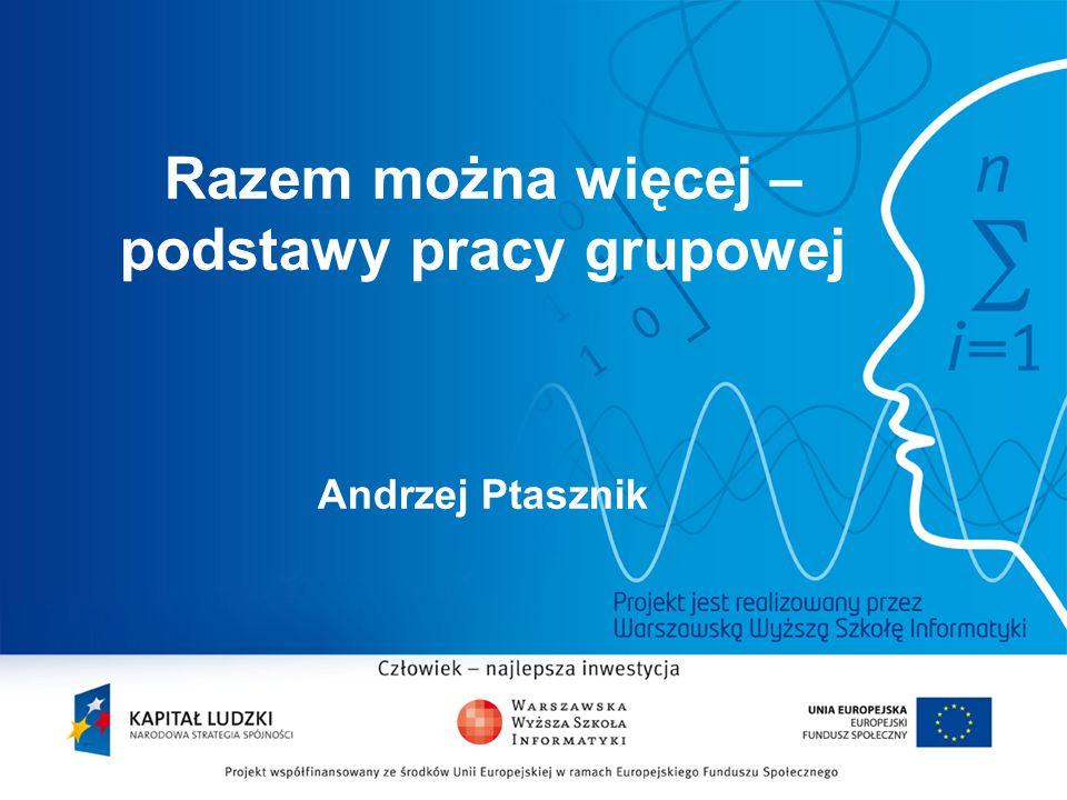 2 Razem można więcej – podstawy pracy grupowej Andrzej Ptasznik