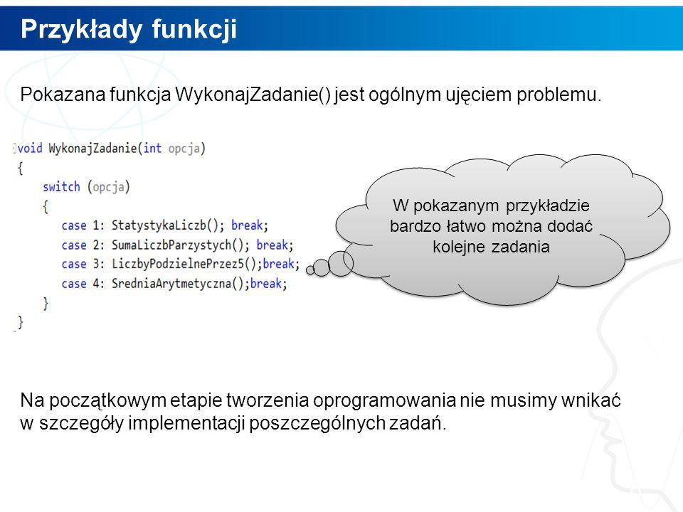 Przykłady funkcji 8 Pokazana funkcja WykonajZadanie() jest ogólnym ujęciem problemu.
