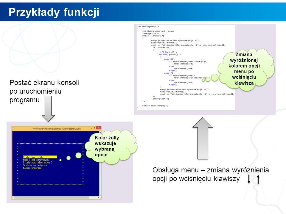 Przykłady funkcji 9 Kolor żółty wskazuje wybraną opcję Zmiana wyróżnionej kolorem opcji menu po wciśnięciu klawisza Postać ekranu konsoli po uruchomieniu programu Obsługa menu – zmiana wyróżnienia opcji po wciśnięciu klawiszy
