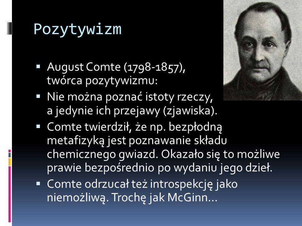 Pozytywizm  August Comte (1798-1857), twórca pozytywizmu:  Nie można poznać istoty rzeczy, a jedynie ich przejawy (zjawiska).  Comte twierdził, że