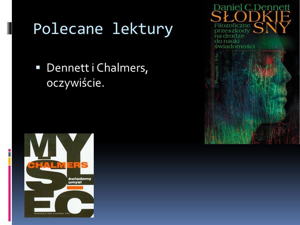 Polecane lektury  Dennett i Chalmers, oczywiście.