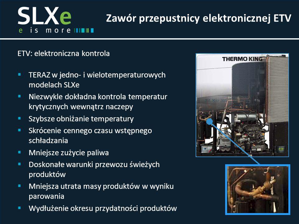 ETV: elektroniczna kontrola  TERAZ w jedno- i wielotemperaturowych modelach SLXe  Niezwykle dokładna kontrola temperatur krytycznych wewnątrz naczep
