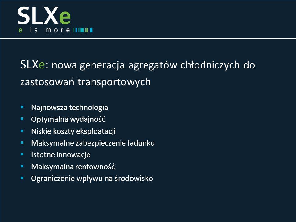 SLXe: nowa generacja agregatów chłodniczych do zastosowań transportowych  Najnowsza technologia  Optymalna wydajność  Niskie koszty eksploatacji 
