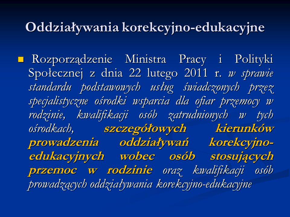 Oddziaływania korekcyjno-edukacyjne Rozporządzenie Ministra Pracy i Polityki Społecznej z dnia 22 lutego 2011 r. w sprawie standardu podstawowych usłu