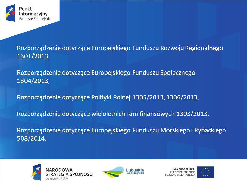 Rozporządzenie dotyczące Europejskiego Funduszu Rozwoju Regionalnego 1301/2013, Rozporządzenie dotyczące Europejskiego Funduszu Społecznego 1304/2013,