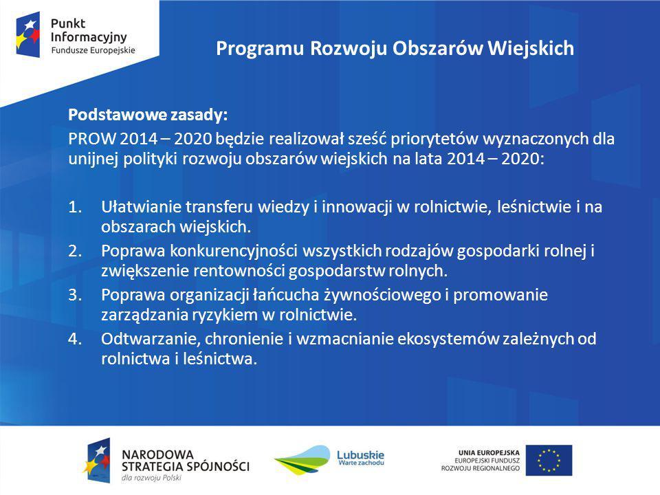 Programu Rozwoju Obszarów Wiejskich Podstawowe zasady: PROW 2014 – 2020 będzie realizował sześć priorytetów wyznaczonych dla unijnej polityki rozwoju