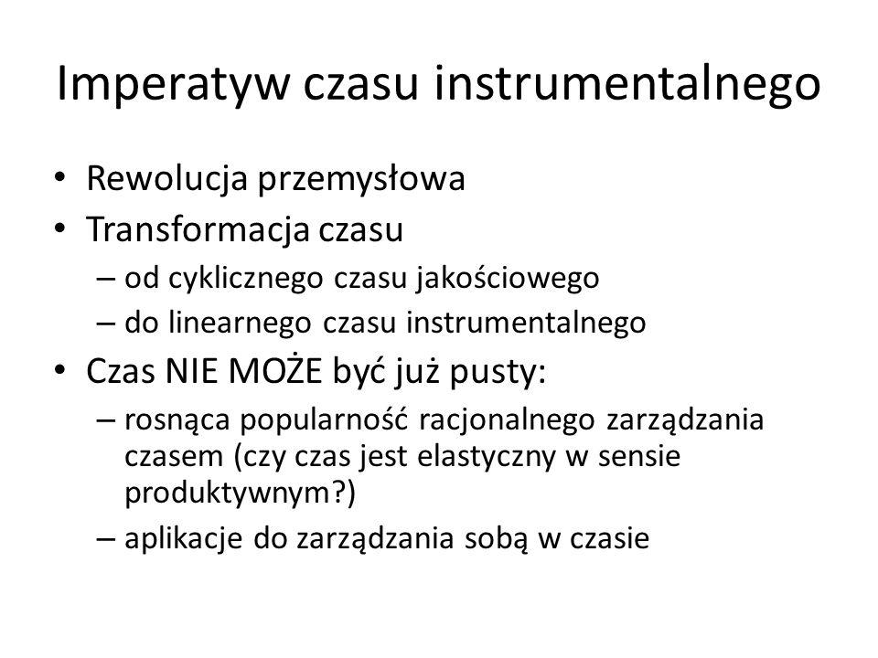 Imperatyw czasu instrumentalnego Rewolucja przemysłowa Transformacja czasu – od cyklicznego czasu jakościowego – do linearnego czasu instrumentalnego