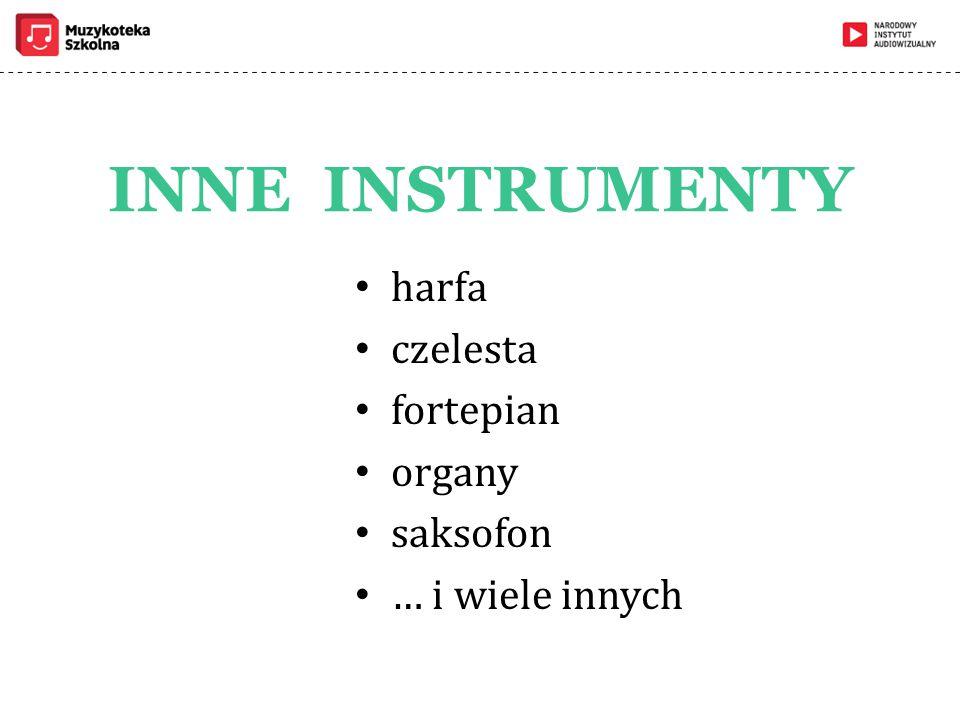INNE INSTRUMENTY harfa czelesta fortepian organy saksofon … i wiele innych