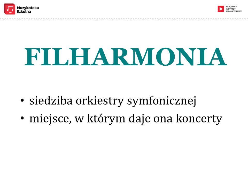 FILHARMONIA siedziba orkiestry symfonicznej miejsce, w którym daje ona koncerty