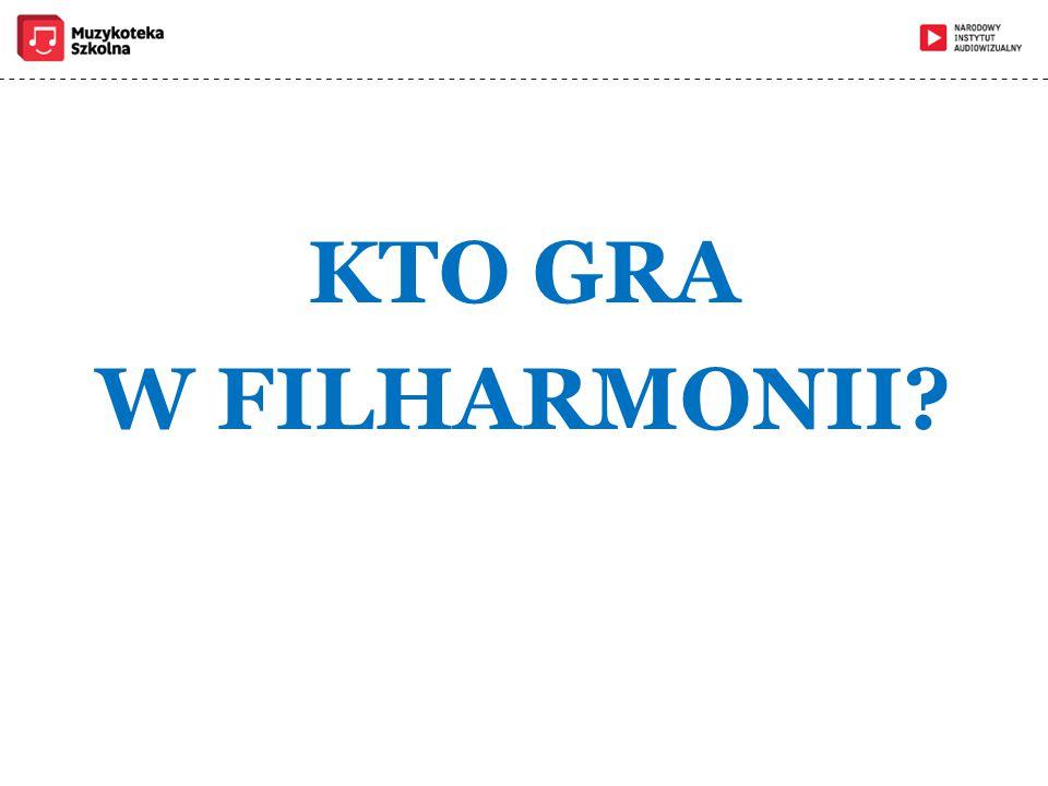 KTO GRA W FILHARMONII?