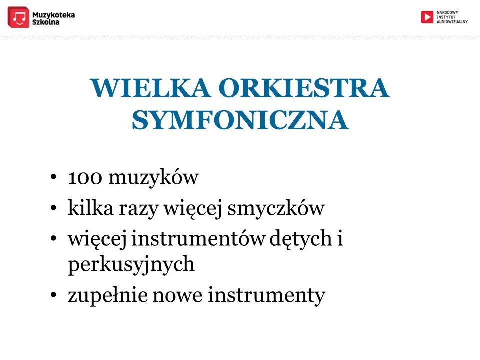 WIELKA ORKIESTRA SYMFONICZNA 100 muzyków kilka razy więcej smyczków więcej instrumentów dętych i perkusyjnych zupełnie nowe instrumenty