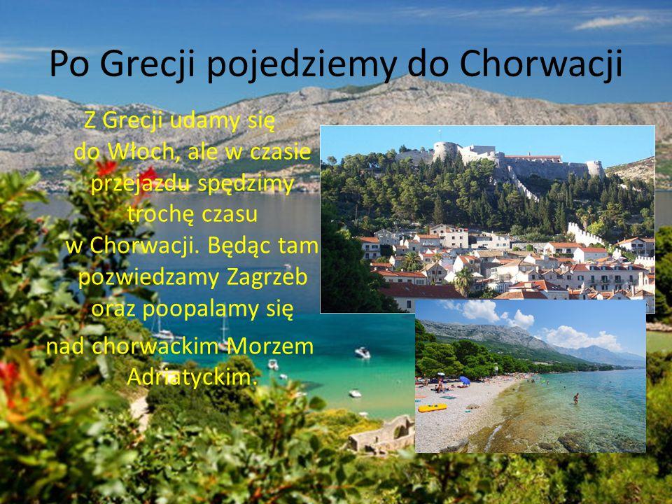 Po Grecji pojedziemy do Chorwacji Z Grecji udamy się do Włoch, ale w czasie przejazdu spędzimy trochę czasu w Chorwacji. Będąc tam pozwiedzamy Zagrzeb