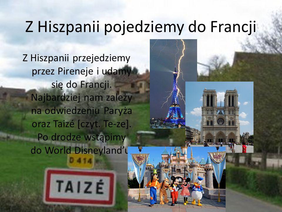 Z Hiszpanii pojedziemy do Francji Z Hiszpanii przejedziemy przez Pireneje i udamy się do Francji. Najbardziej nam zależy na odwiedzeniu Paryża oraz Ta