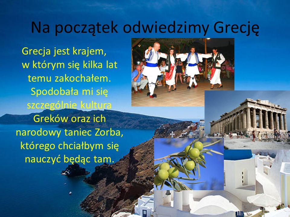 Na początek odwiedzimy Grecję Grecja jest krajem, w którym się kilka lat temu zakochałem. Spodobała mi się szczególnie kultura Greków oraz ich narodow
