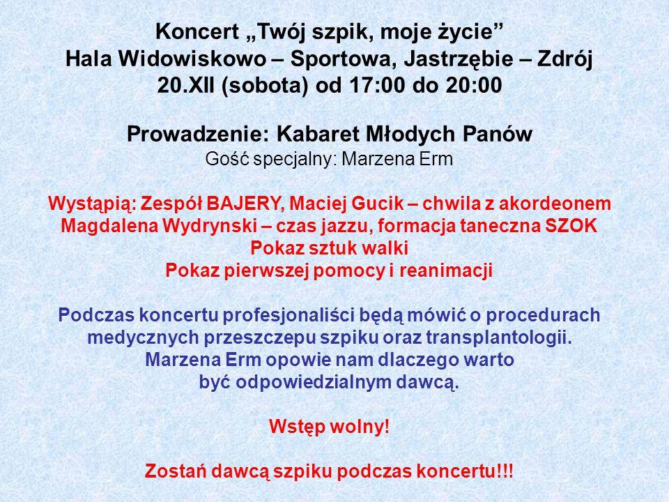 """Koncert """"Twój szpik, moje życie"""" Hala Widowiskowo – Sportowa, Jastrzębie – Zdrój 20.XII (sobota) od 17:00 do 20:00 Prowadzenie: Kabaret Młodych Panów"""