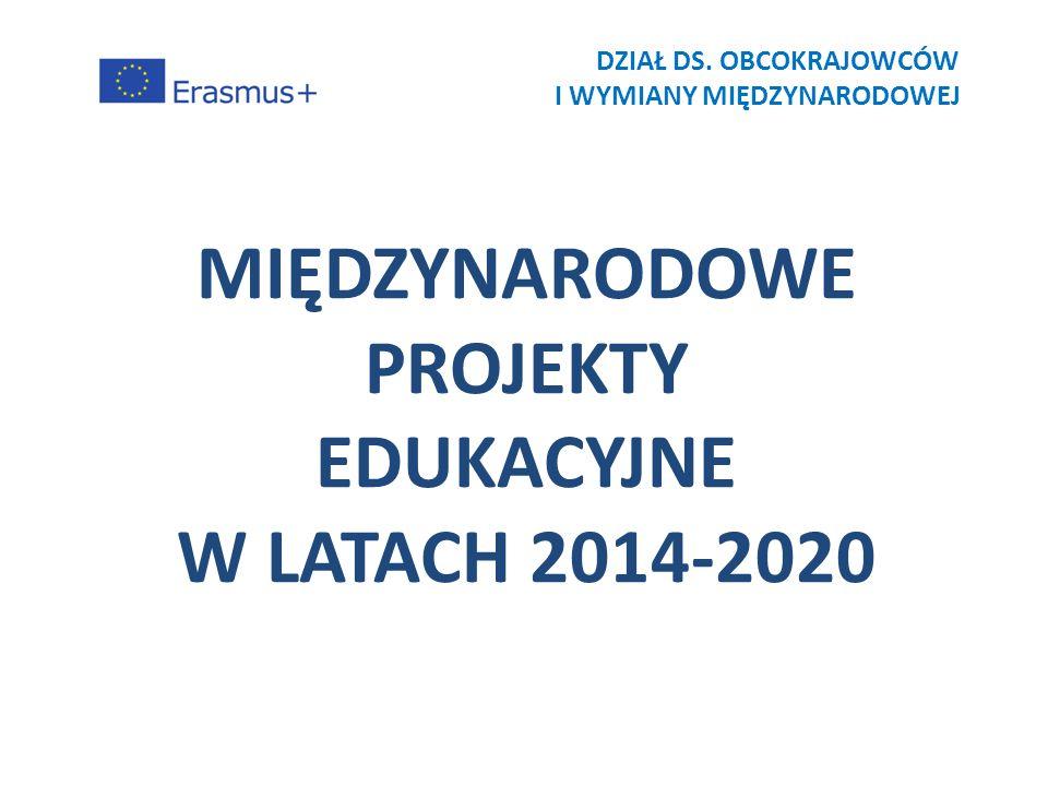 MIĘDZYNARODOWE PROJEKTY EDUKACYJNE W LATACH 2014-2020 DZIAŁ DS. OBCOKRAJOWCÓW I WYMIANY MIĘDZYNARODOWEJ