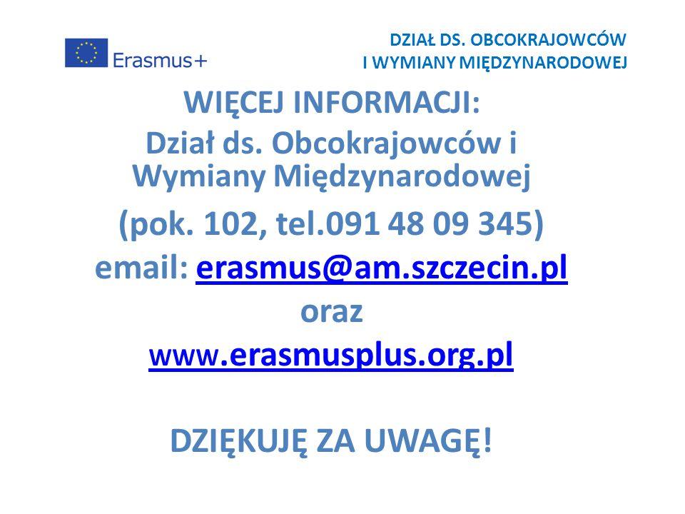 WIĘCEJ INFORMACJI: Dział ds. Obcokrajowców i Wymiany Międzynarodowej (pok. 102, tel.091 48 09 345) email: erasmus@am.szczecin.plerasmus@am.szczecin.pl