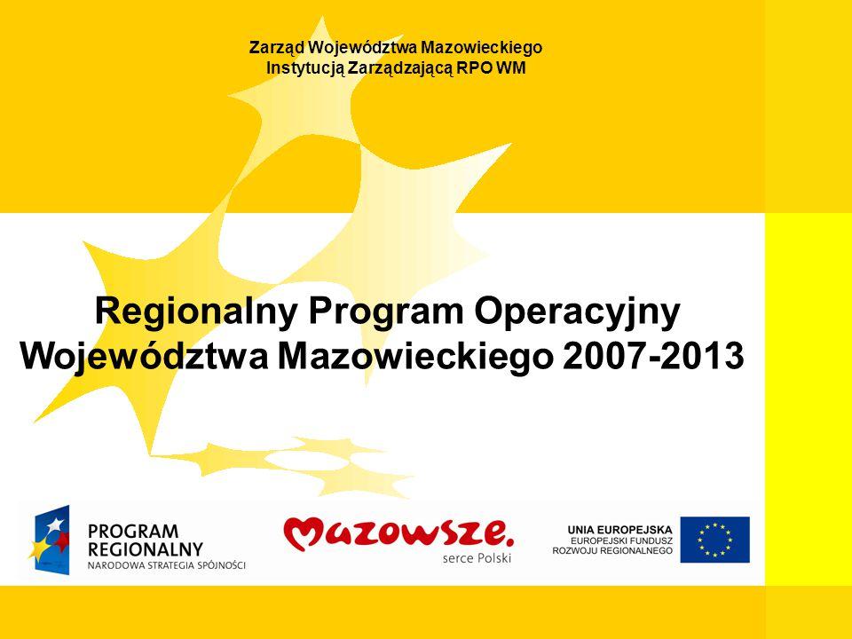 1 Mazowiecka Jednostka Wdrażania Programów Unijnych Zarząd Województwa Mazowieckiego Instytucją Zarządzającą RPO WM Regionalny Program Operacyjny Województwa Mazowieckiego 2007-2013